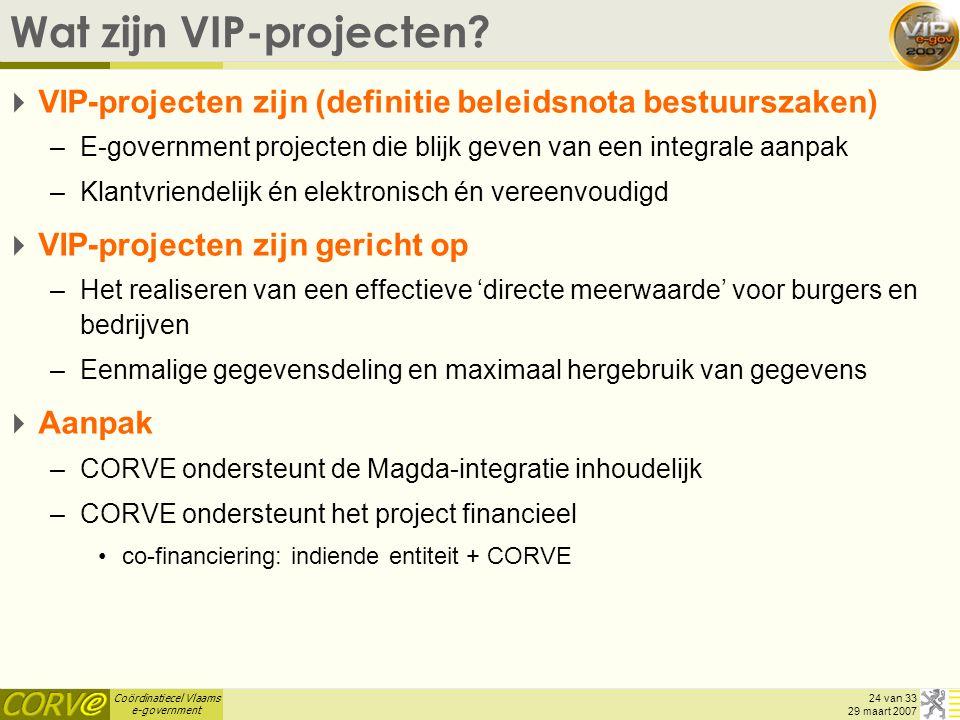 Coördinatiecel Vlaams e-government 24 van 33 29 maart 2007 Wat zijn VIP-projecten?  VIP-projecten zijn (definitie beleidsnota bestuurszaken) –E-gover