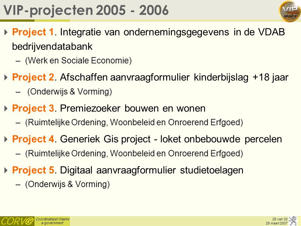 Coördinatiecel Vlaams e-government 25 van 33 29 maart 2007 VIP-projecten 2005 - 2006  Project 1. Integratie van ondernemingsgegevens in de VDAB bedri