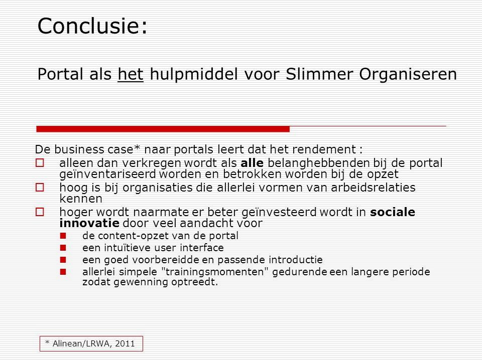 Conclusie: Portal als het hulpmiddel voor Slimmer Organiseren De business case* naar portals leert dat het rendement :  alleen dan verkregen wordt al