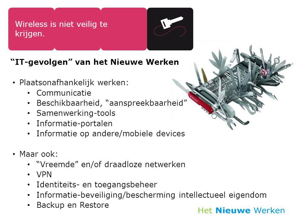 """10 Wireless is niet veilig te krijgen. """"IT-gevolgen"""" van het Nieuwe Werken Plaatsonafhankelijk werken: Communicatie Beschikbaarheid, """"aanspreekbaarhei"""