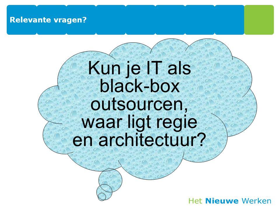 Relevante vragen? Kun je IT als black-box outsourcen, waar ligt regie en architectuur?