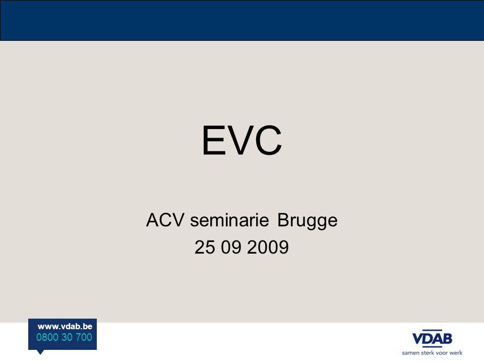 www.vdab.be 0800 30 700 EVC ACV seminarie Brugge 25 09 2009