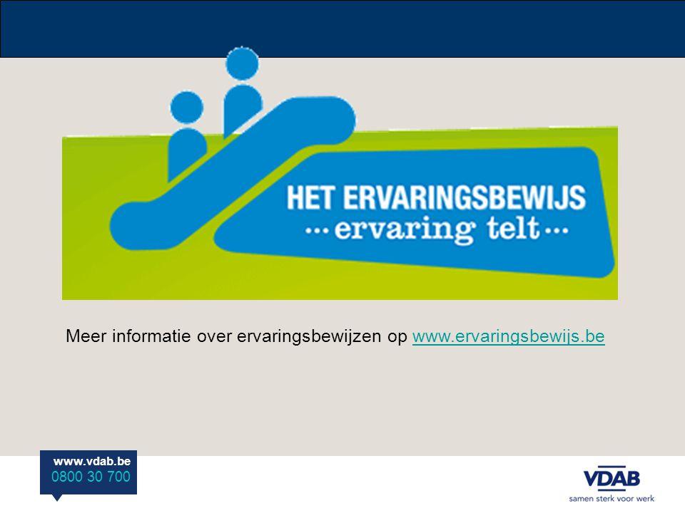 www.vdab.be 0800 30 700 Meer informatie over ervaringsbewijzen op www.ervaringsbewijs.bewww.ervaringsbewijs.be