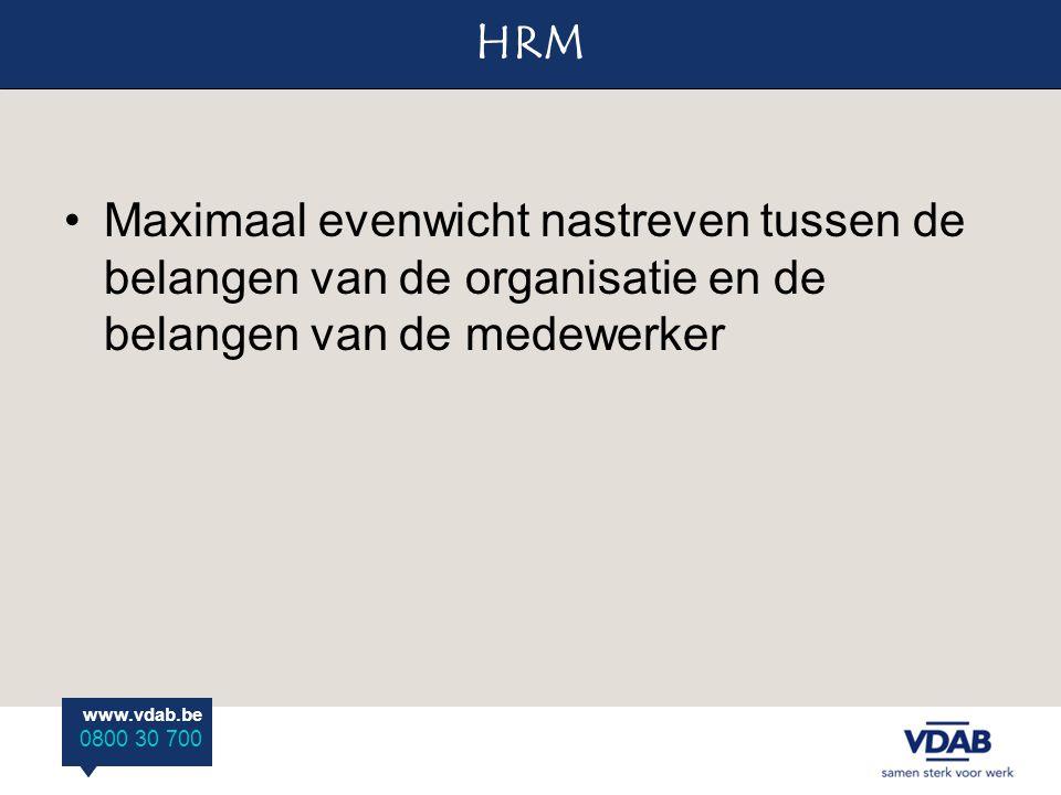 www.vdab.be 0800 30 700 HRM www.vdab.be 0800 30 700 Maximaal evenwicht nastreven tussen de belangen van de organisatie en de belangen van de medewerker