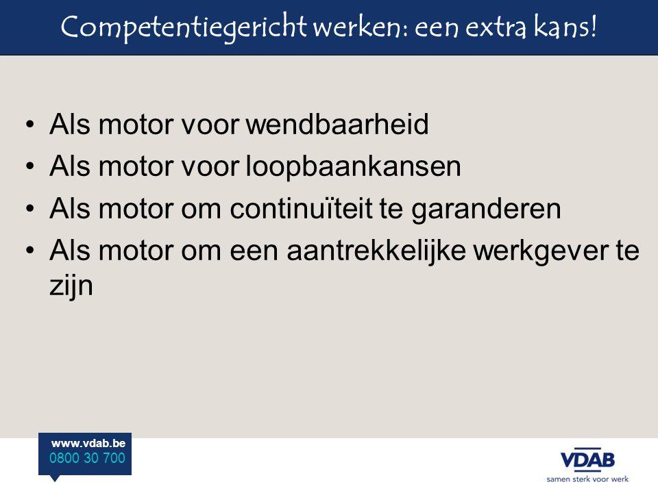 www.vdab.be 0800 30 700 Competentiegericht werken: een extra kans.