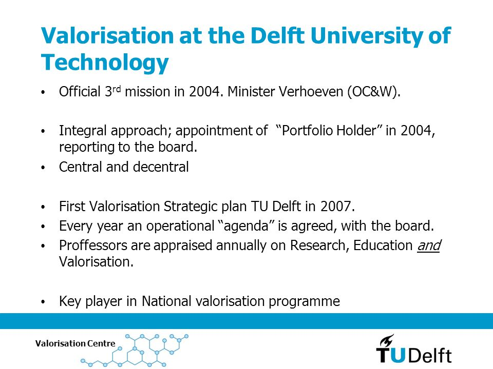 Valorisation Centre Valorisation at the Delft University of Technology Official 3 rd mission in 2004.