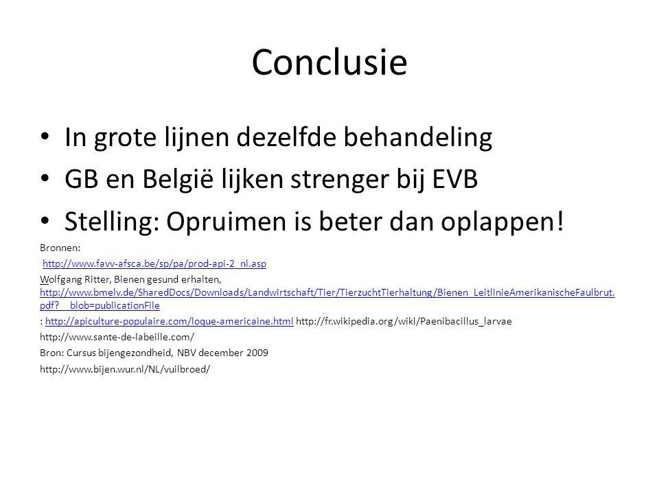 Conclusie In grote lijnen dezelfde behandeling GB en België lijken strenger bij EVB Stelling: Opruimen is beter dan oplappen! Bronnen: http://www.favv