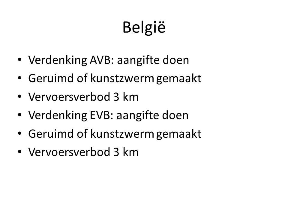 België Verdenking AVB: aangifte doen Geruimd of kunstzwerm gemaakt Vervoersverbod 3 km Verdenking EVB: aangifte doen Geruimd of kunstzwerm gemaakt Ver