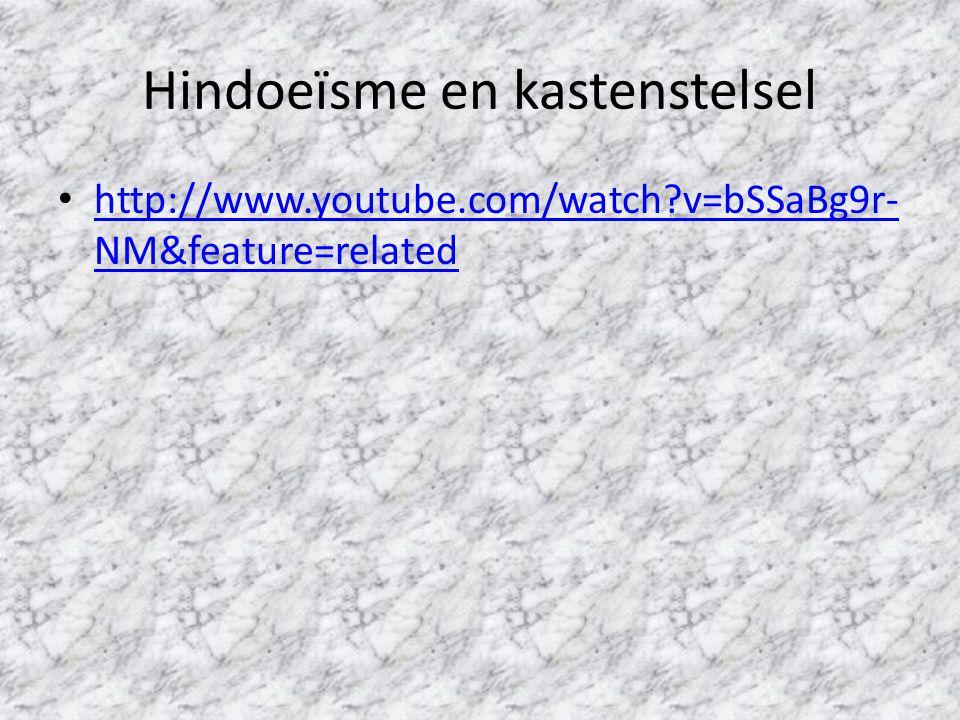 Hindoeïsme en kastenstelsel http://www.youtube.com/watch?v=bSSaBg9r- NM&feature=related http://www.youtube.com/watch?v=bSSaBg9r- NM&feature=related