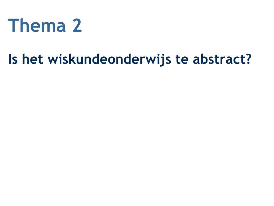 Thema 2 Is het wiskundeonderwijs te abstract?