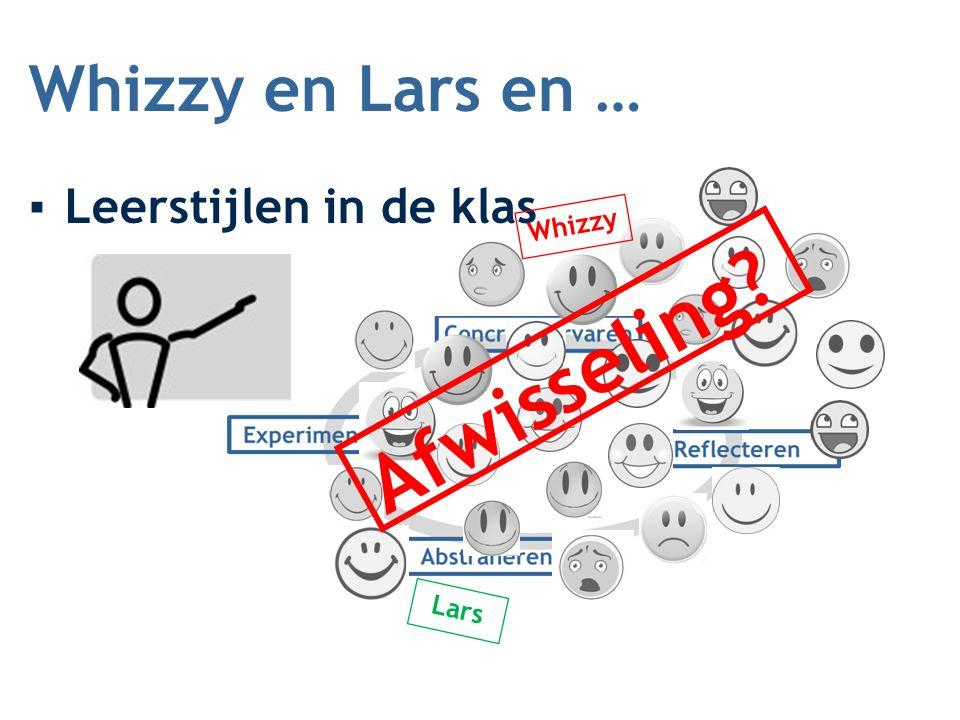 Whizzy en Lars en … ▪Leerstijlen in de klas Whizzy Lars Afwisseling?