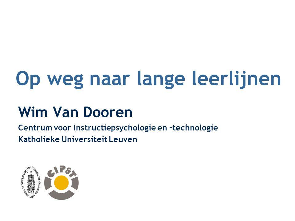 Op weg naar lange leerlijnen Wim Van Dooren Centrum voor Instructiepsychologie en –technologie Katholieke Universiteit Leuven