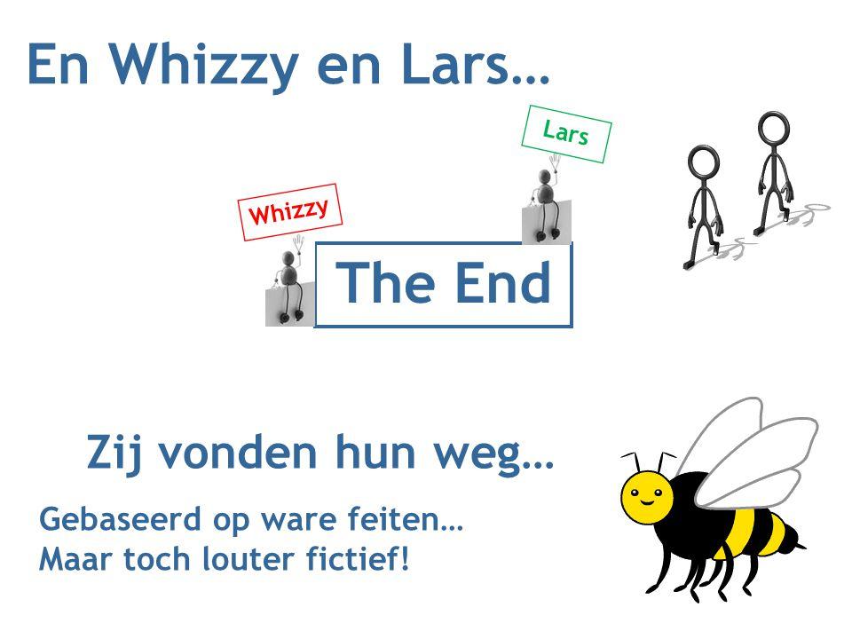 En Whizzy en Lars… Gebaseerd op ware feiten… Maar toch louter fictief! The End Whizzy Lars Zij vonden hun weg…