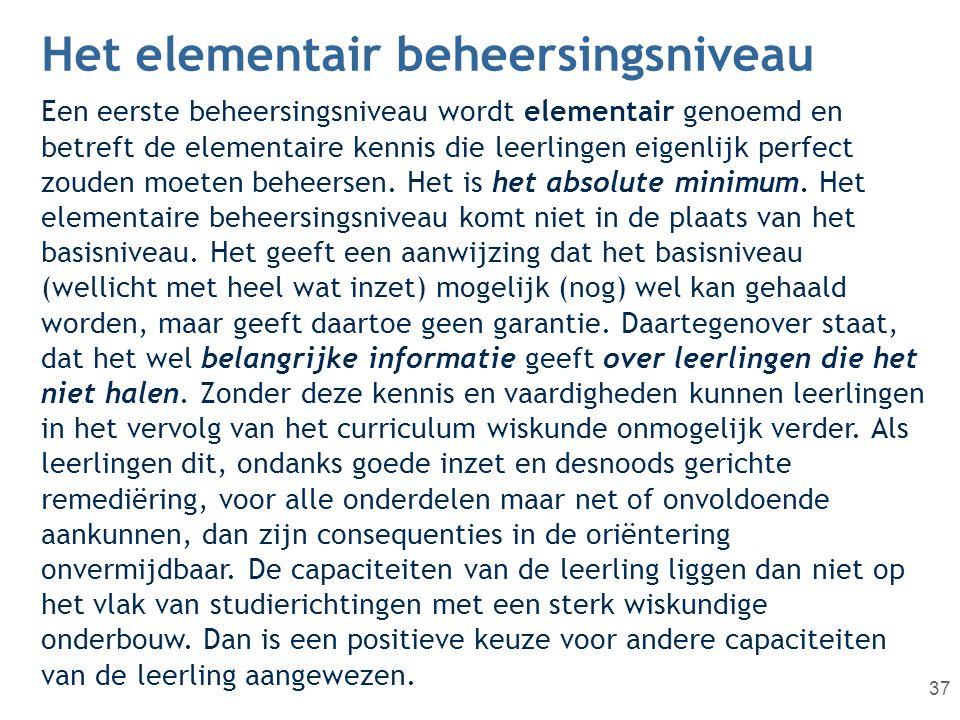 Het elementair beheersingsniveau 37 Een eerste beheersingsniveau wordt elementair genoemd en betreft de elementaire kennis die leerlingen eigenlijk pe