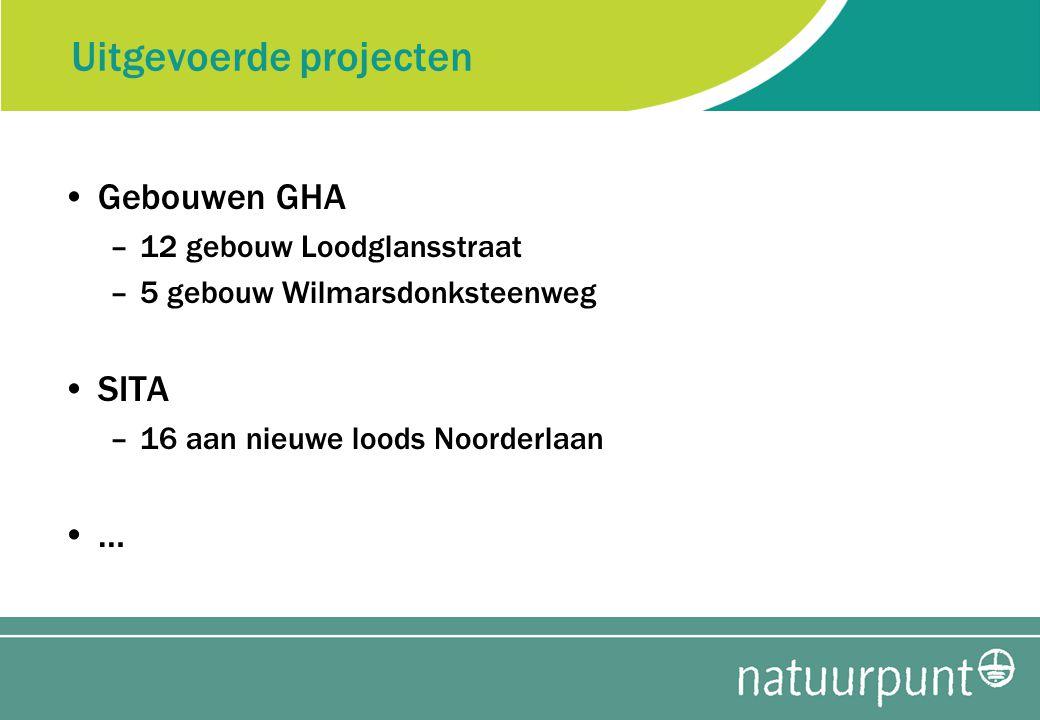 Uitgevoerde projecten Gebouwen GHA –12 gebouw Loodglansstraat –5 gebouw Wilmarsdonksteenweg SITA –16 aan nieuwe loods Noorderlaan …
