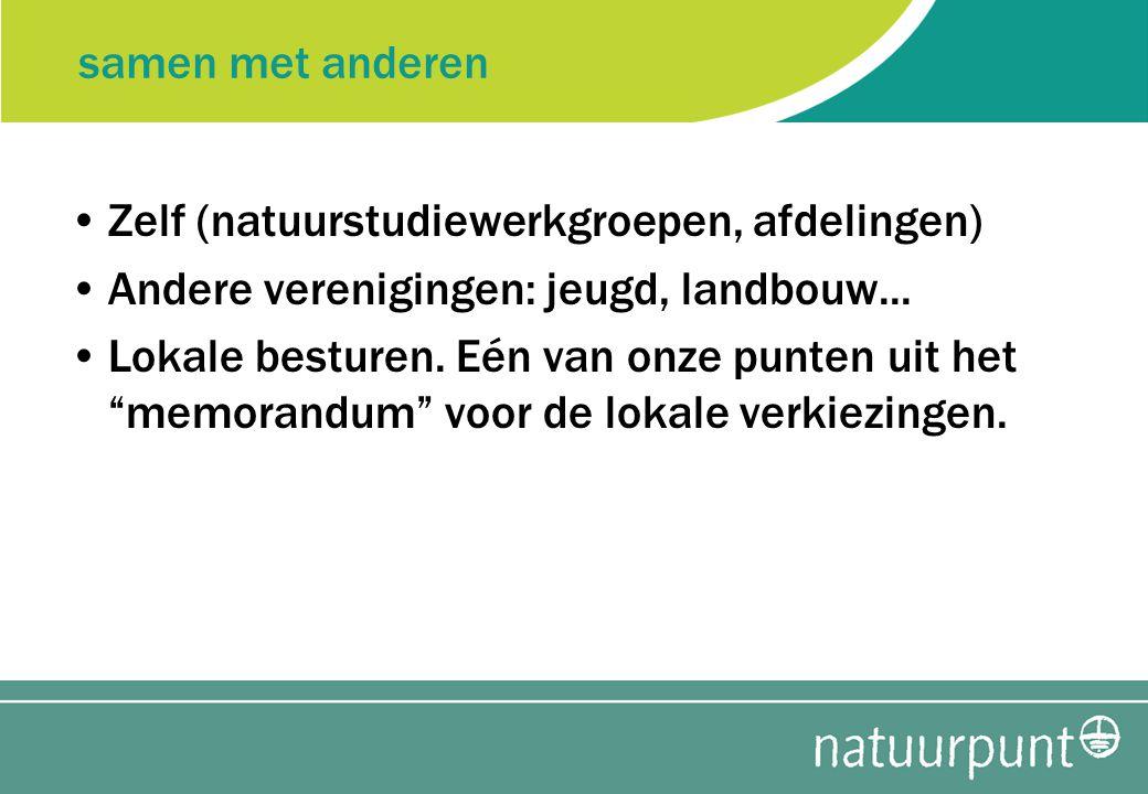 samen met anderen Zelf (natuurstudiewerkgroepen, afdelingen) Andere verenigingen: jeugd, landbouw...