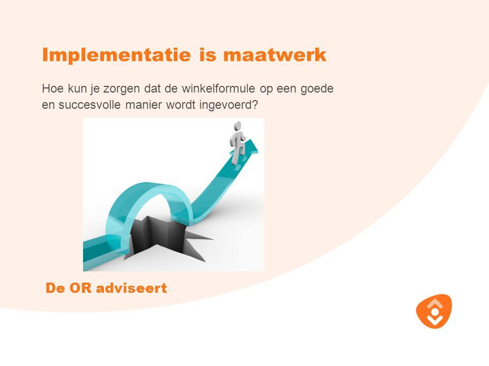 Implementatie is maatwerk Hoe kun je zorgen dat de winkelformule op een goede en succesvolle manier wordt ingevoerd.