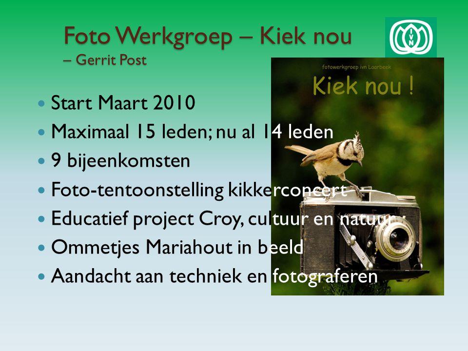 Foto Werkgroep – Kiek nou – Gerrit Post Start Maart 2010 Maximaal 15 leden; nu al 14 leden 9 bijeenkomsten Foto-tentoonstelling kikkerconcert Educatief project Croy, cultuur en natuur Ommetjes Mariahout in beeld Aandacht aan techniek en fotograferen