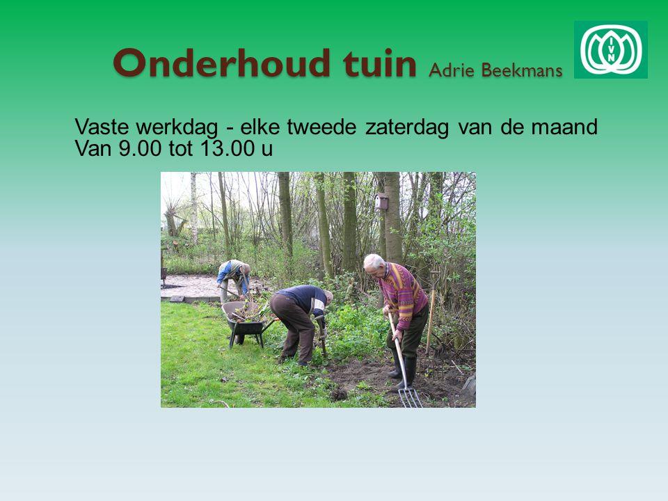 Onderhoud tuin Adrie Beekmans Vaste werkdag - elke tweede zaterdag van de maand Van 9.00 tot 13.00 u