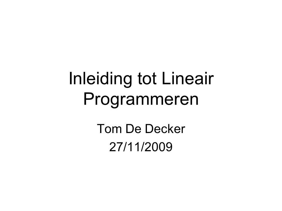 Inleiding tot Lineair Programmeren Tom De Decker 27/11/2009