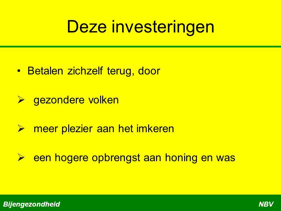 Deze investeringen Betalen zichzelf terug, door  gezondere volken  meer plezier aan het imkeren  een hogere opbrengst aan honing en was Bijengezond