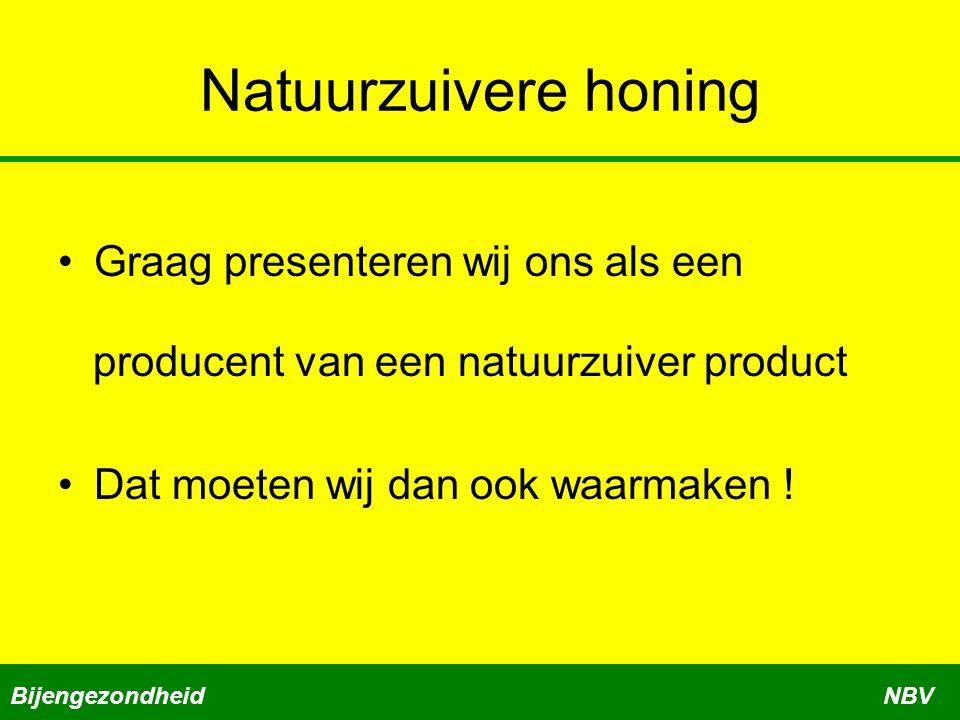 Natuurzuivere honing Graag presenteren wij ons als een producent van een natuurzuiver product Dat moeten wij dan ook waarmaken ! BijengezondheidNBV