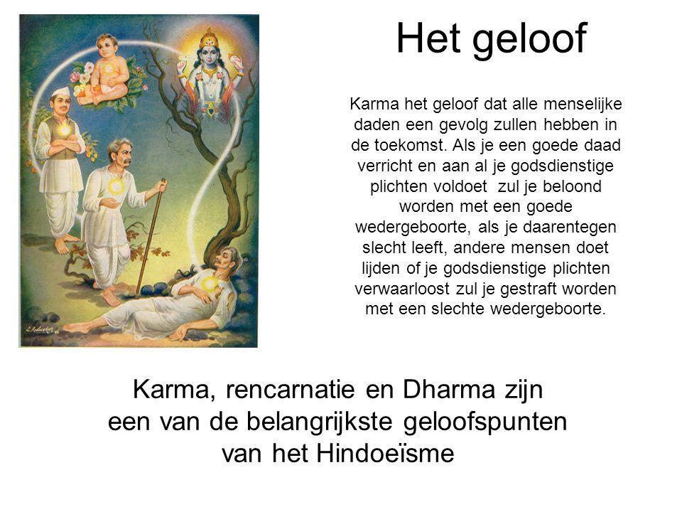 Het geloof Karma, rencarnatie en Dharma zijn een van de belangrijkste geloofspunten van het Hindoeïsme Karma het geloof dat alle menselijke daden een gevolg zullen hebben in de toekomst.