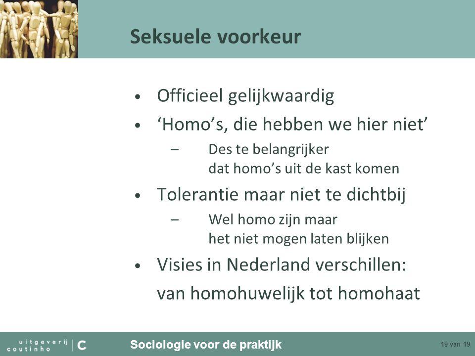 Sociologie voor de praktijk 19 van 19 Seksuele voorkeur Officieel gelijkwaardig 'Homo's, die hebben we hier niet' –Des te belangrijker dat homo's uit