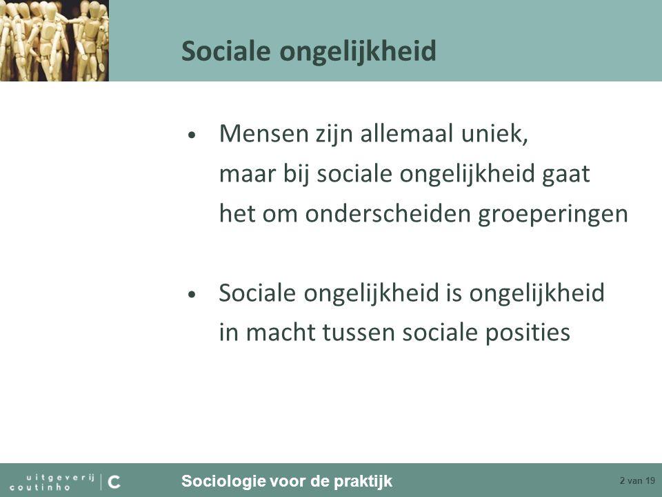 Sociologie voor de praktijk 2 van 19 Sociale ongelijkheid Mensen zijn allemaal uniek, maar bij sociale ongelijkheid gaat het om onderscheiden groeperi