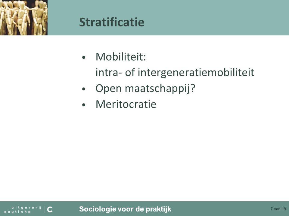 Sociologie voor de praktijk 7 van 19 Stratificatie Mobiliteit: intra- of intergeneratiemobiliteit Open maatschappij? Meritocratie