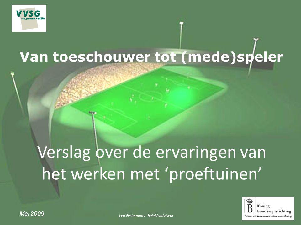 Verslag over de ervaringen van het werken met 'proeftuinen' Van toeschouwer tot (mede)speler Leo Eestermans, beleidsadviseur Mei 2009