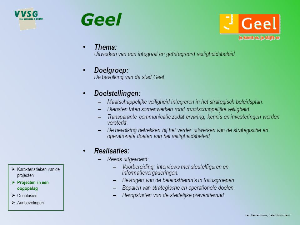 Geel Leo Eestermans, beleidsadviseur Thema: Uitwerken van een integraal en geïntegreerd veiligheidsbeleid. Doelgroep: De bevolking van de stad Geel. D