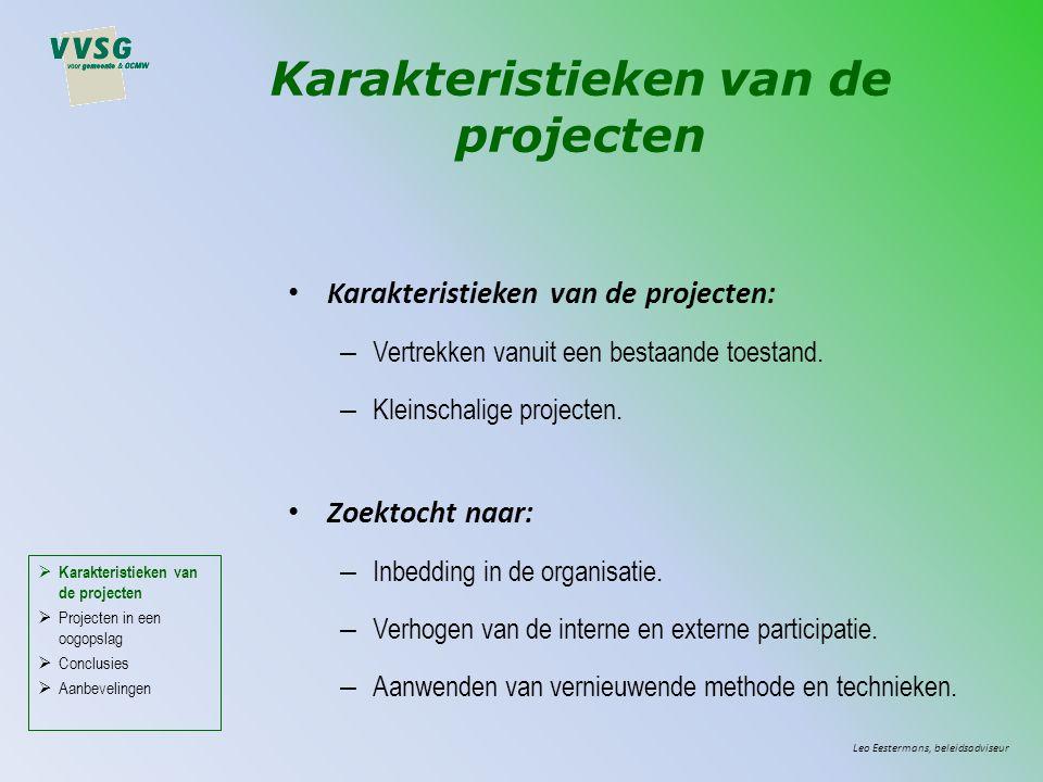 Karakteristieken van de projecten Karakteristieken van de projecten: – Vertrekken vanuit een bestaande toestand. – Kleinschalige projecten. Zoektocht