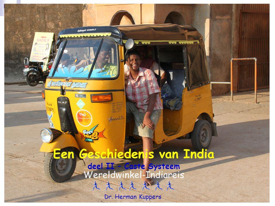 Kastenstelsel - Dr.Herman Kuppers 1 Een Geschiedenis van India deel II – Caste Systeem Wereldwinkel-Indiareis Dr. Herman Kuppers