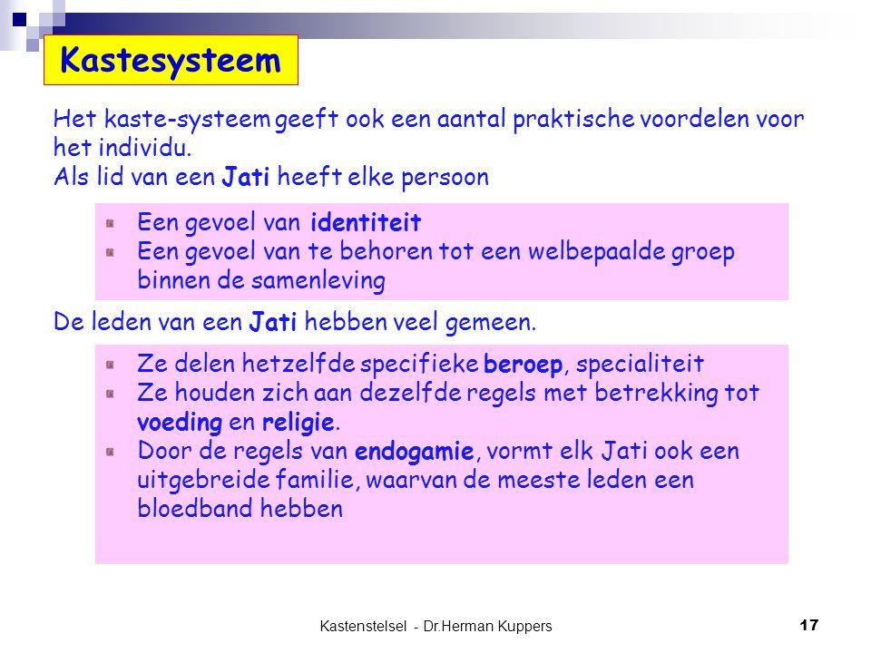 Kastenstelsel - Dr.Herman Kuppers 17 Het kaste-systeem geeft ook een aantal praktische voordelen voor het individu. Als lid van een Jati heeft elke pe