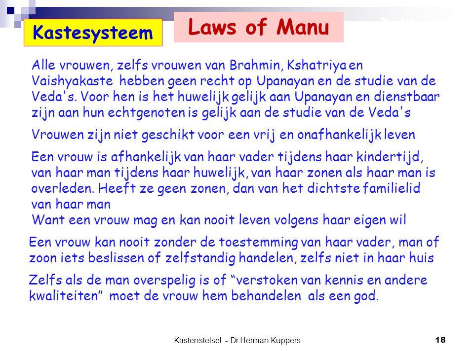 Kastenstelsel - Dr.Herman Kuppers 18 Alle vrouwen, zelfs vrouwen van Brahmin, Kshatriya en Vaishyakaste hebben geen recht op Upanayan en de studie van
