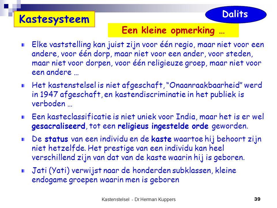 Kastenstelsel - Dr.Herman Kuppers 39 Kastesysteem Elke vaststelling kan juist zijn voor één regio, maar niet voor een andere, voor één dorp, maar niet