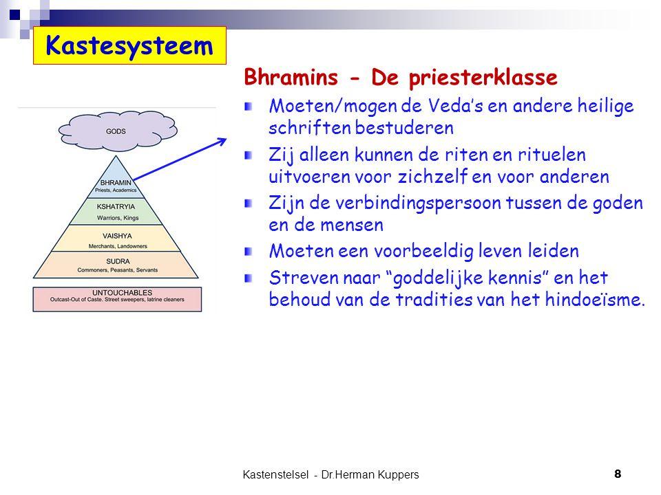 Kastenstelsel - Dr.Herman Kuppers 8 Bhramins - De priesterklasse Moeten/mogen de Veda's en andere heilige schriften bestuderen Zij alleen kunnen de ri