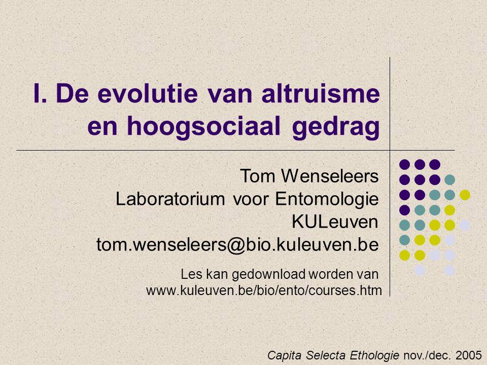 I. De evolutie van altruisme en hoogsociaal gedrag Tom Wenseleers Laboratorium voor Entomologie KULeuven tom.wenseleers@bio.kuleuven.be Capita Selecta