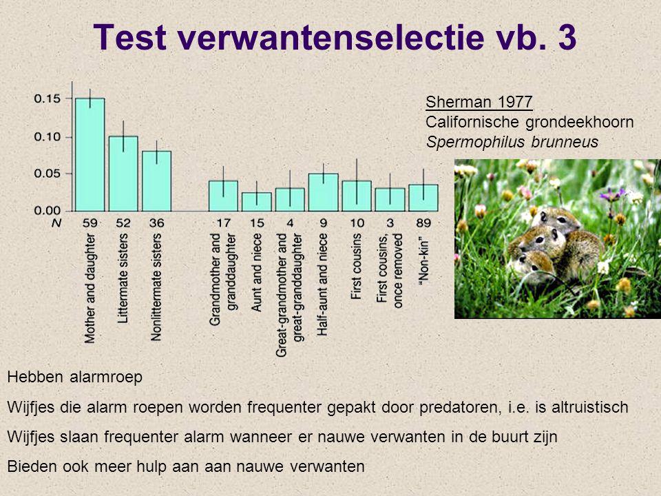 Test verwantenselectie vb. 3 Sherman 1977 Californische grondeekhoorn Spermophilus brunneus Hebben alarmroep Wijfjes die alarm roepen worden frequente