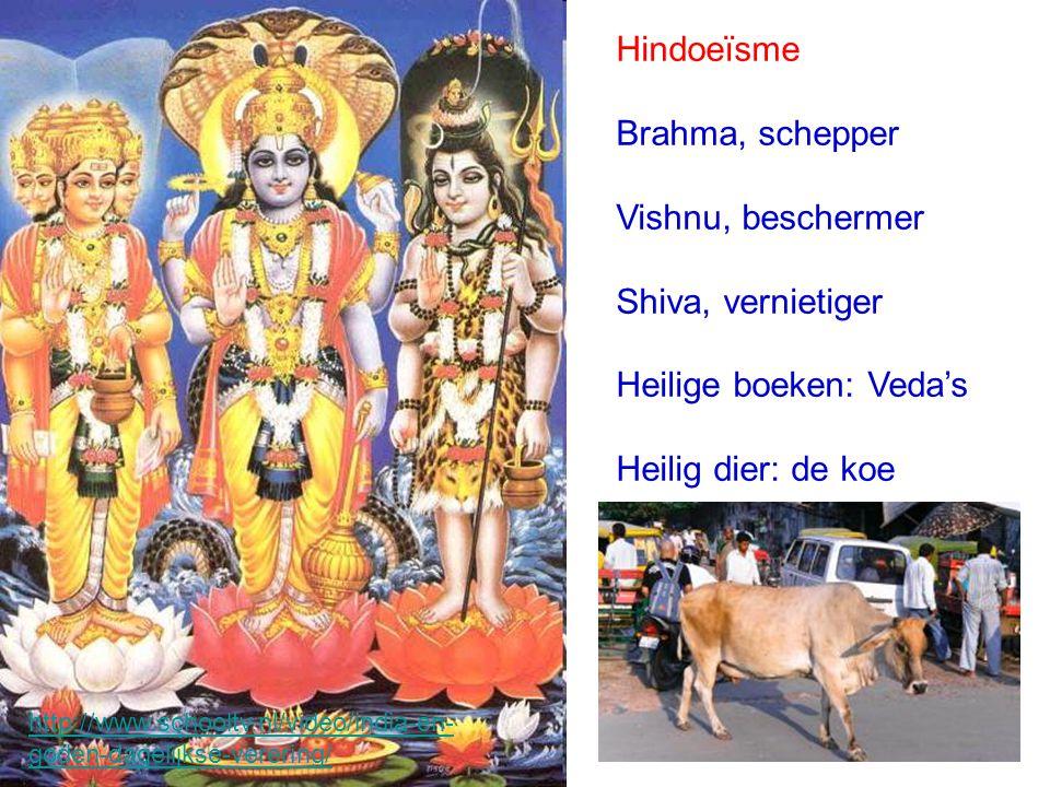 Hindoeïsme Brahma, schepper Vishnu, beschermer Shiva, vernietiger Heilige boeken: Veda's Heilig dier: de koe http://www.schooltv.nl/video/india-en- go