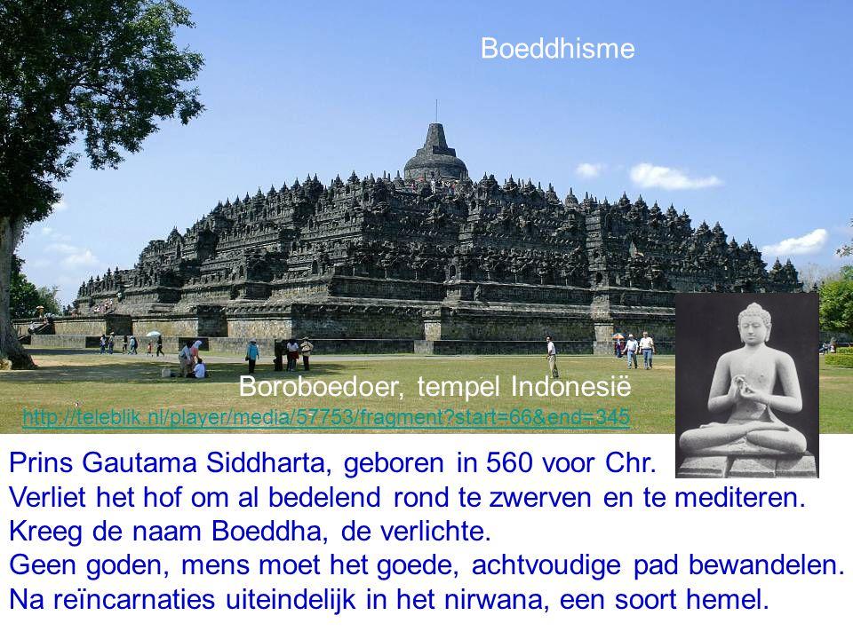 Boeddhisme Boroboedoer, tempel Indonesië Prins Gautama Siddharta, geboren in 560 voor Chr. Verliet het hof om al bedelend rond te zwerven en te medite