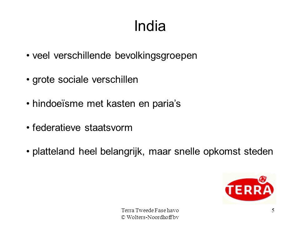 Terra Tweede Fase havo © Wolters-Noordhoff bv 5 India veel verschillende bevolkingsgroepen grote sociale verschillen hindoeïsme met kasten en paria's federatieve staatsvorm platteland heel belangrijk, maar snelle opkomst steden