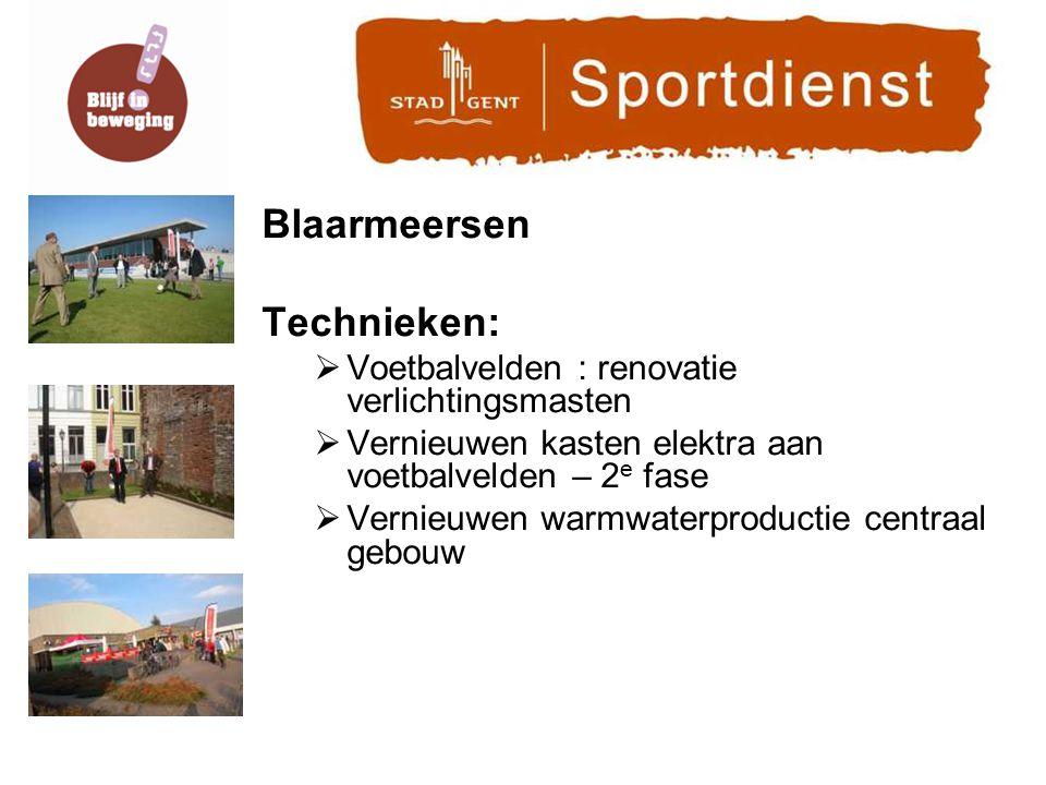 Blaarmeersen Technieken:  Voetbalvelden : renovatie verlichtingsmasten  Vernieuwen kasten elektra aan voetbalvelden – 2 e fase  Vernieuwen warmwaterproductie centraal gebouw