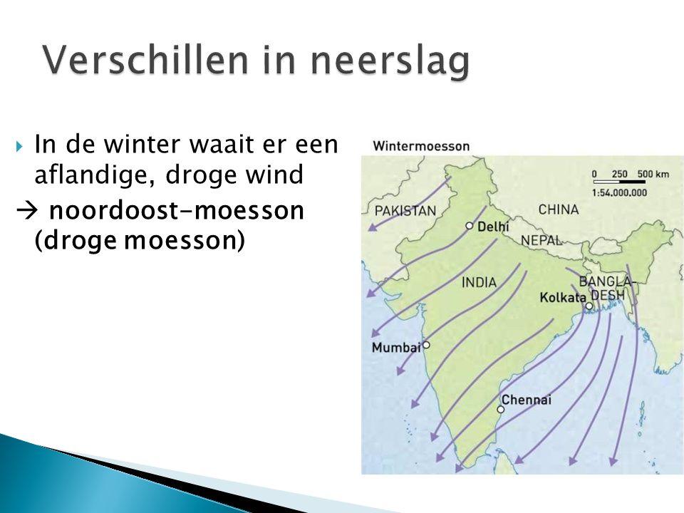  In de winter waait er een aflandige, droge wind  noordoost-moesson (droge moesson)