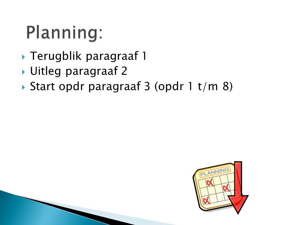  Terugblik paragraaf 1  Uitleg paragraaf 2  Start opdr paragraaf 3 (opdr 1 t/m 8)