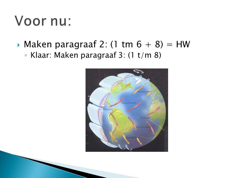  Maken paragraaf 2: (1 tm 6 + 8) = HW ◦ Klaar: Maken paragraaf 3: (1 t/m 8)