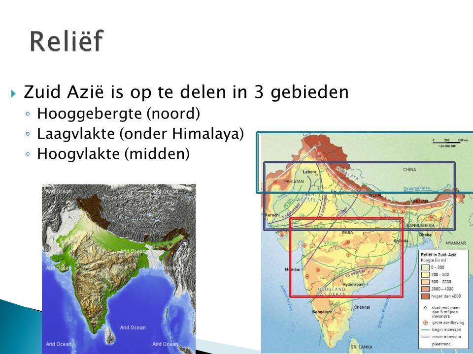  Zuid Azië is op te delen in 3 gebieden ◦ Hooggebergte (noord) ◦ Laagvlakte (onder Himalaya) ◦ Hoogvlakte (midden)