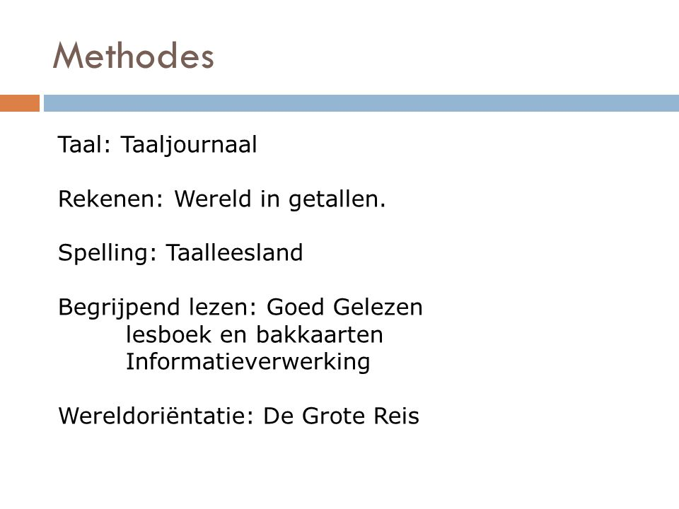 Methodes Taal: Taaljournaal Rekenen: Wereld in getallen.