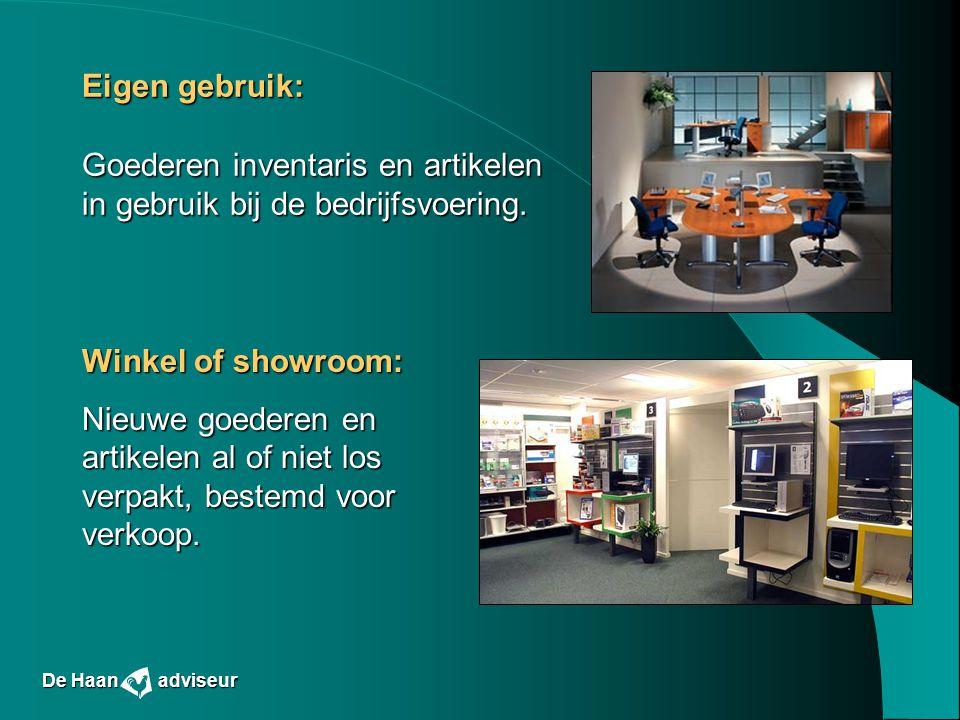 Eigen gebruik: Goederen inventaris en artikelen in gebruik bij de bedrijfsvoering. De Haan adviseur Winkel of showroom: Nieuwe goederen en artikelen a